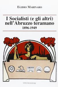 I socialisti (e gli altri) nell'Abruzzo teramano (1896-1949)