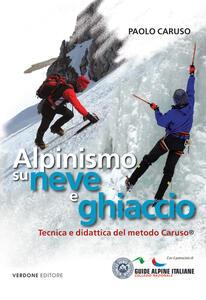 Alpinismo su neve e ghiaccio. Tecnica e didattica del metodo Caruso