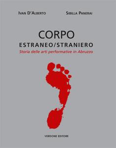 Corpo estraneo/straniero. Storia delle arti performative in Abruzzo