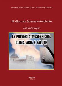 Le polveri atmosferiche: clima, aria e salute. 3ª Giornata scienza e ambiente. Atti del Convegno