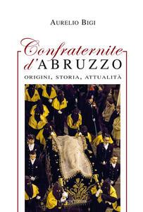 Confraternite d'Abruzzo. Origini, storia, attualità