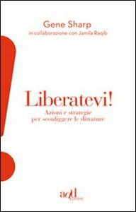 Liberatevi! Azioni e strategie per sconfiggere le dittature