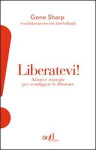 Liberatevi! Azioni e strategie per sconfiggere le dittature