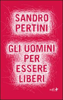 Gli uomini per essere liberi - Sandro Pertini,P. Pierri - ebook