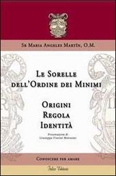 Le sorelle dell'ordine dei minimi. Origini, regola, identita