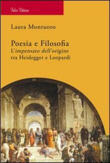 Poesia e filosofia. L'impensato dell'origine tra Heidegger e Leopardi - Laura Montuoro - copertina