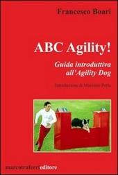 ABC agility! Guida introduttive all'agility dog