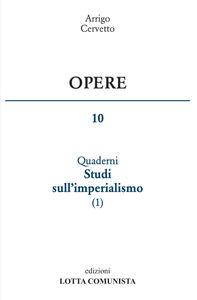 Opere. Vol. 10: I quaderni. Studi sull'imperialismo.