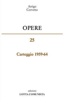 Opere. Carteggio 1959-65. Vol. 25 - Arrigo Cervetto - copertina