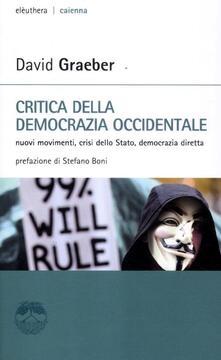 Critica della democrazia occidentale. Nuovi movimenti, crisi dello stato, democrazia diretta - David Graeber - copertina