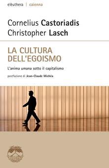 La cultura dellegoismo. Lanima umana sotto il capitalismo.pdf