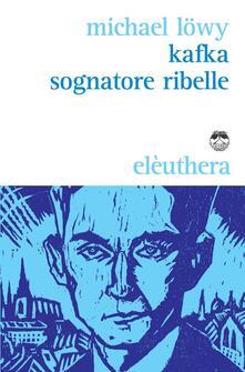 Kafka sognatore ribelle - Michael Löwy - copertina