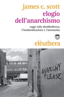 Valentinavalontano.it Elogio dell'anarchismo. Saggi sulla disobbedienza, l'insubordinazione e l'autonomia Image