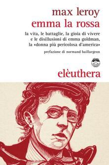 Milanospringparade.it Emma la rossa. La vita, le battaglie, la gioia di vivere e le disillusioni di Emma Goldman, la «donna più pericolosa d'America» Image