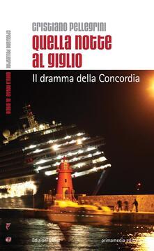 Quella notte al Giglio. Il dramma della Concordia - Cristiano Pellegrini - copertina