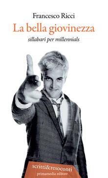 La bella giovinezza. Sillabari per millennials. Nuova ediz. - Francesco Ricci - copertina