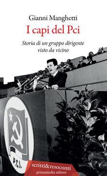 I capi del PCI. Storia di un gruppo dirigente visto da vicino - Gianni Manghetti - copertina