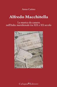 Alfredo Macchitella. La musica da camera nell'Italia meridionale tra XIX e XX secolo