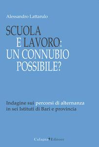 Scuola e lavoro. Un connubio possibile? Indagine sui percorsi di alternanza in sei Istituti di Bari e provincia