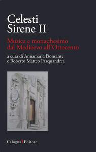 Celesti Sirene II. Musica e monachesimo dal Medioevo all'Ottocento
