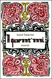 A quarant'anni - Tabatabai Nahid - wuz.it