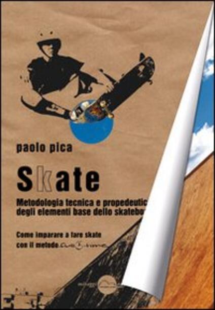 Skate. Metodologia, tecnica e propedeutica degli elementi base dello skateboard - Paolo Pica - copertina