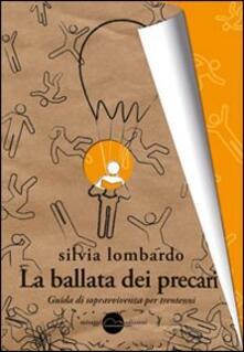 La ballata dei precari. Guida di sopravvivenza per trentenni - Silvia Lombardo - copertina