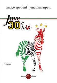 Juve 30 e love - Jonathan Arpetti,Marco Apolloni - copertina