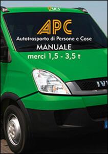 APC. Manuale merci 1, 5-3, 5 t. Autotrasporto di persone e cose