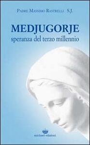 Medjugorje. Speranza del terzo millennio - Massimo Rastrelli - copertina