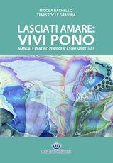 Libro Lasciati amare. Vivi pono. Manuale pratico per ricercatori spirituali Nicola Rachello Temistocle Gravina