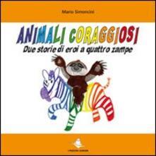Fondazionesergioperlamusica.it Animali coraggiosi. Due storie di eroi a quattro zampe Image