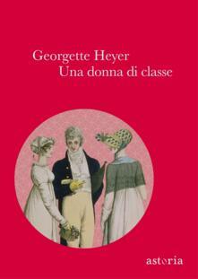 Una donna di classe. Ediz. integrale - Georgette Heyer - copertina