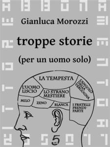 Troppe storie (per un uomo solo) - Gianluca Morozzi - ebook