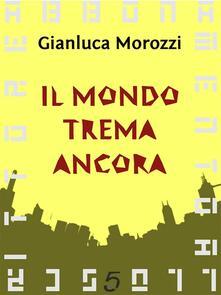 Il mondo trema ancora - Gianluca Morozzi - ebook