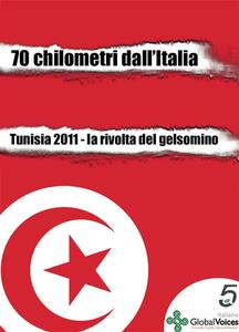 70 chilometri dall'Italia. Tunisia 2011, la rivolta del gelsomino - Bernardo Parrella,Medhi Tekaya,Voci Globali - ebook
