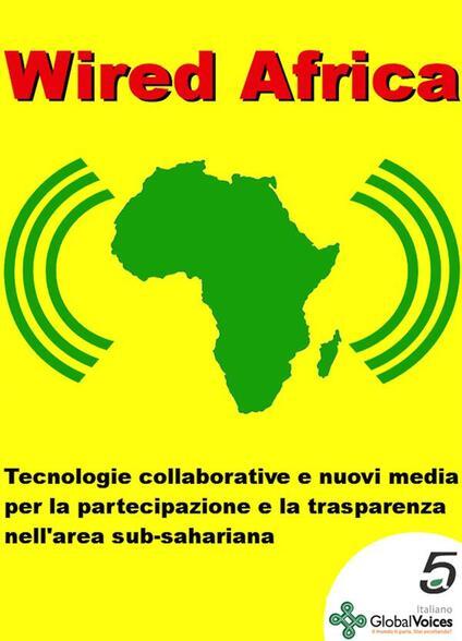 Wired Africa. Tecnologie collaborative e nuovi media per la partecipazione e la trasparenza nell'area sub-sahariana PDF - Bernardo Parrella - ebook