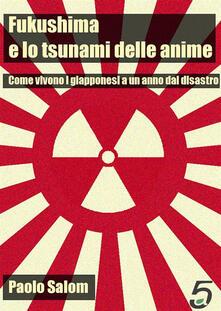 Fukushima e lo tsunami delle anime. Come vivono i giapponesi a un anno dal disastro - Paolo Salom - ebook