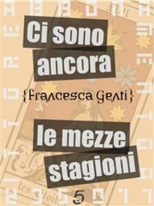 Ci sono ancora le mezze stagioni - Francesca Genti - ebook