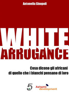 White arrogance - Antonella Sinopoli - ebook