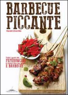 Barbecue piccante. Tutti i gusti del peperoncino in tante idee per griglia e barbecue.pdf