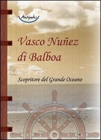 Vasco Nuñez di Balboa. Scopritore del grande Oceano - Nuñez de Balboa Vasco - wuz.it