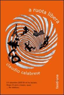 A ruota libera - Claudio Calabrese - copertina