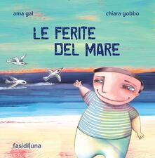 Le ferite del mare. Ediz. illustrata - Chiara Gobbo,Ama Gal - copertina