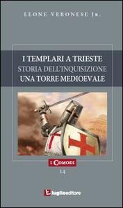 I templari a Trieste. Storia dell'inquisizione. Un'antica torre medioevale