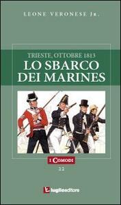 Lo sbarco dei marines. Trieste, ottobre 1813