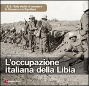 L' occupazione italiana della Libia. 1911: l'Italia decide di annettersi la Cirenaica e la Tripolitania