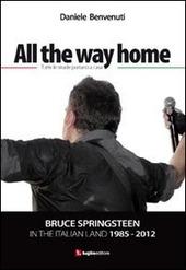 All the way home. Bruce Springsteen in the italian land 1985-2012. Ediz. italiana