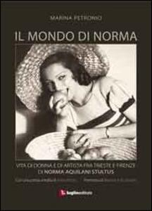 Il mondo di Norma. Vita di donna e di artista fra Firenze e Trieste di Norma Aquilani Stultus
