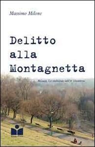 Delitto alla Montagnetta. Milano. Le inchieste dell'8° distretto